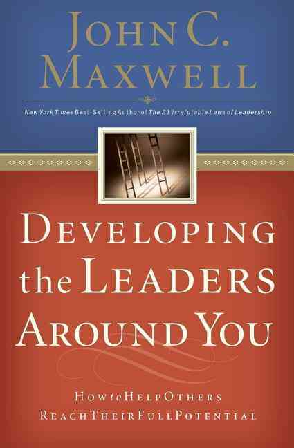 Developing the Leaders Around You By Maxwell, John C.