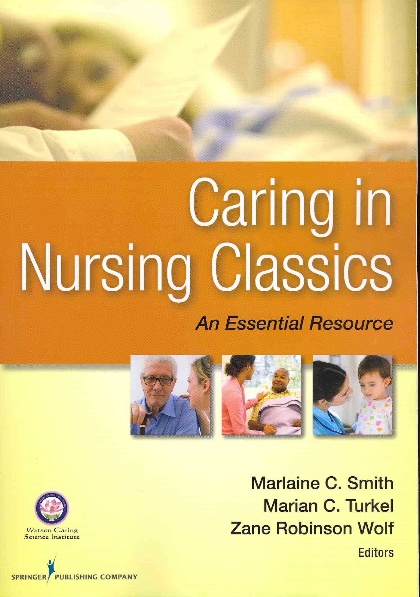 Caring in Nursing Classics By Smith, Marlaine C. (EDT)/ Turkel, Marian C. (EDT)/ Wolf, Zane Robinson (EDT)
